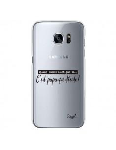 Coque C'est Papa qui Décide Transparente pour Samsung Galaxy S7 - Chapo