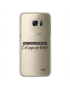 Coque C'est Papa qui Décide Transparente pour Samsung Galaxy S7 Edge - Chapo