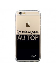Coque iPhone 6 et 6S Je suis un Papa au Top Transparente - Chapo