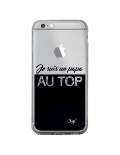 Coque iPhone 6 Plus et 6S Plus Je suis un Papa au Top Transparente - Chapo