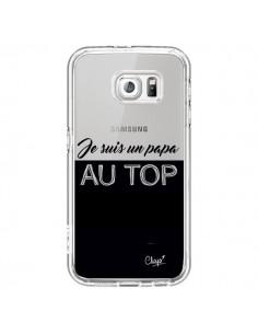 Coque Je suis un Papa au Top Transparente pour Samsung Galaxy S6 - Chapo