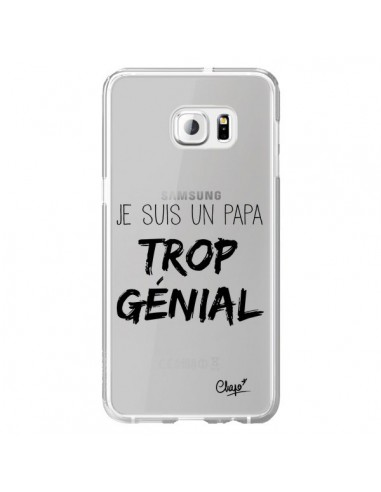 Coque Je suis un Papa trop Génial Transparente pour Samsung Galaxy S6 Edge Plus - Chapo