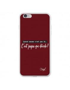 Coque iPhone 6 Plus et 6S Plus C'est Papa qui Décide Rouge Bordeaux - Chapo