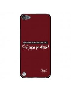 Coque C'est Papa qui Décide Rouge Bordeaux pour iPod Touch 5/6 et 7 - Chapo
