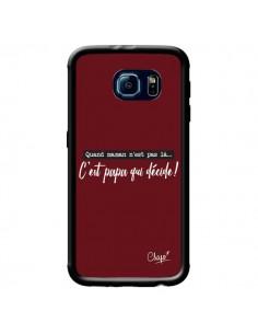 Coque C'est Papa qui Décide Rouge Bordeaux pour Samsung Galaxy S6 - Chapo