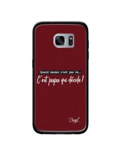 Coque C'est Papa qui Décide Rouge Bordeaux pour Samsung Galaxy S7 - Chapo