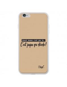 Coque iPhone 6 Plus et 6S Plus C'est Papa qui Décide Beige - Chapo