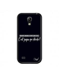 Coque C'est Papa qui Décide Noir pour Samsung Galaxy S4 Mini - Chapo