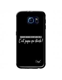 Coque C'est Papa qui Décide Noir pour Samsung Galaxy S6 - Chapo