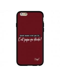 Coque iPhone 6 et 6S C'est Papa qui Décide Rouge Bordeaux - Chapo