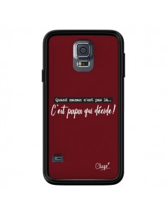 Coque C'est Papa qui Décide Rouge Bordeaux pour Samsung Galaxy S5 - Chapo