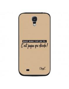 Coque C'est Papa qui Décide Beige pour Samsung Galaxy S4 - Chapo