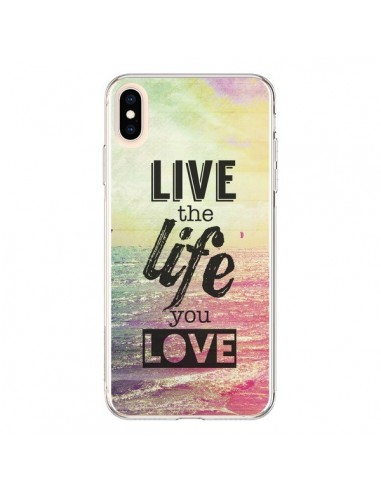Coque iPhone XS Max Live the Life you Love, Vis la Vie que tu Aimes - Mary Nesrala