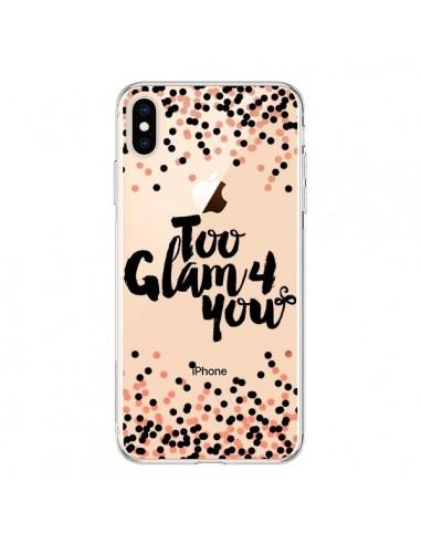 Coque iPhone XS Max Too Glamour 4 you Trop Glamour pour Toi Transparente souple - Ebi Emporium