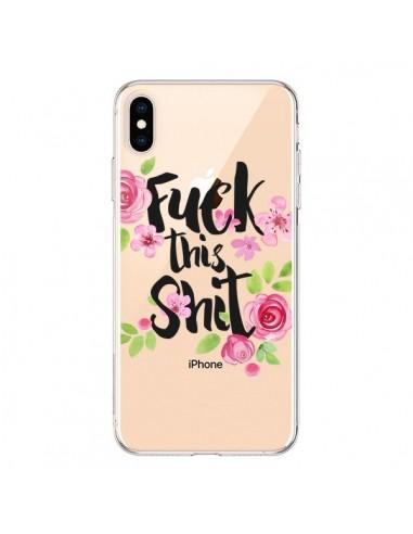 Coque iPhone XS Max Fuck this Shit Flower Fleur Transparente souple - Maryline Cazenave