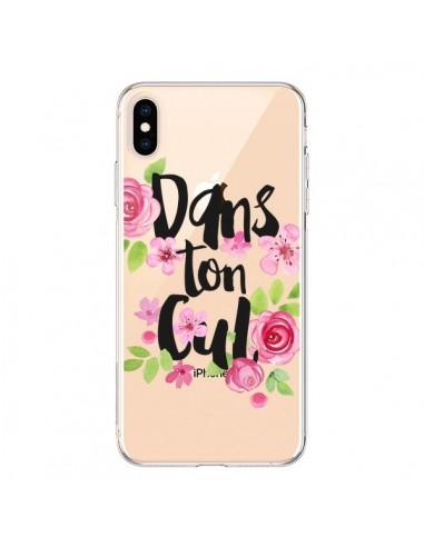 Coque iPhone XS Max Dans Ton Cul Fleurs Transparente souple - Maryline Cazenave