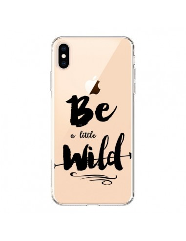 Coque iPhone XS Max Be a little Wild, Sois sauvage Transparente souple - Sylvia Cook