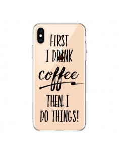 Coque iPhone XS Max First I drink Coffee, then I do things Transparente souple - Sylvia Cook