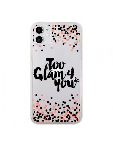 Coque iPhone 11 Too Glamour 4 you Trop Glamour pour Toi Transparente - Ebi Emporium