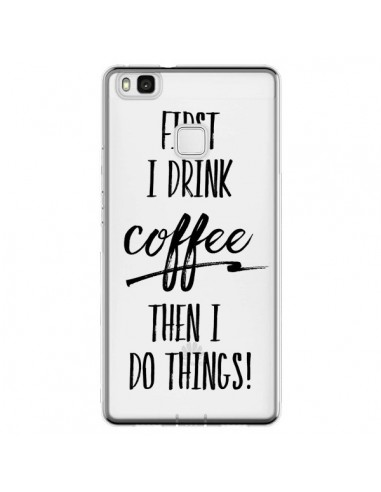 Coque Huawei P9 Lite First I drink...
