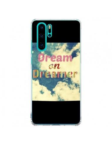 Coque Huawei P30 Pro Dream on Dreamer...