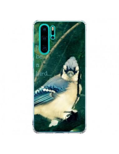 Coque Huawei P30 Pro I'd be a bird...