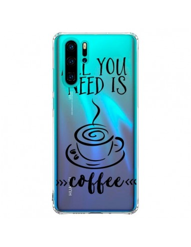 Coque Huawei P30 Pro All you need is...