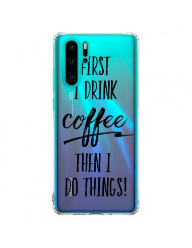 Coque Huawei P30 Pro First I drink...